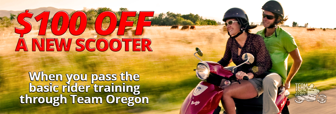 $100 off a new scooter when you pass the basic rider training through Team Oregon